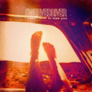 Swervedriver: I Wasnt Born To Lose You