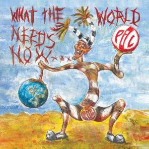 Public Image Ltd: What the World Needs Now