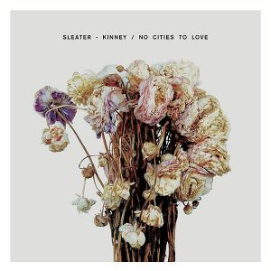 Sleater Kinney: No Cities To Love
