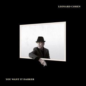 Leonard Cohen: You Want It Darker